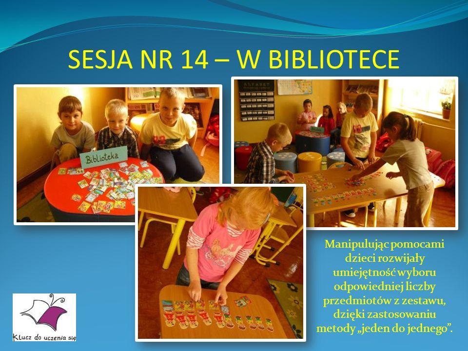 SESJA NR 14 – W BIBLIOTECE Manipulując pomocami dzieci rozwijały umiejętność wyboru odpowiedniej liczby przedmiotów z zestawu, dzięki zastosowaniu met