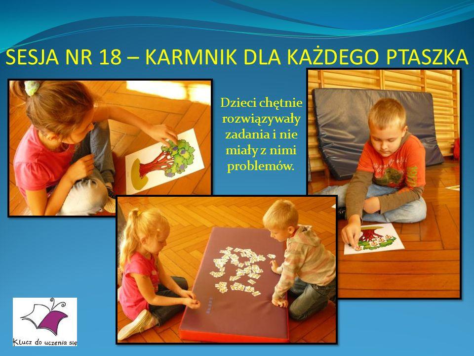 SESJA NR 18 – KARMNIK DLA KAŻDEGO PTASZKA Dzieci chętnie rozwiązywały zadania i nie miały z nimi problemów.