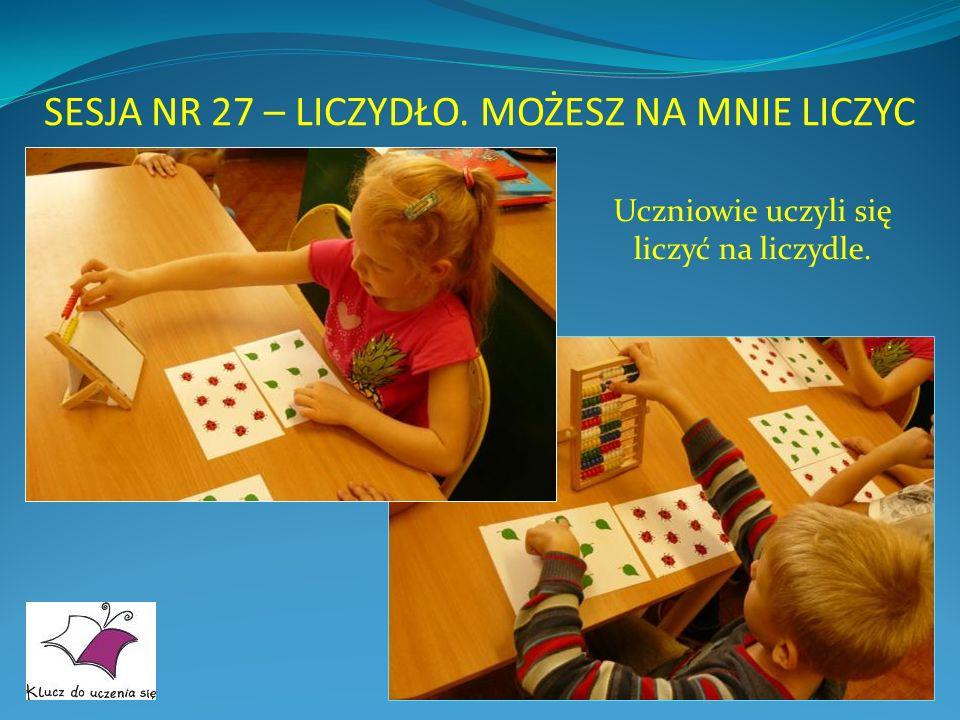 SESJA NR 27 – LICZYDŁO. MOŻESZ NA MNIE LICZYC Uczniowie uczyli się liczyć na liczydle.