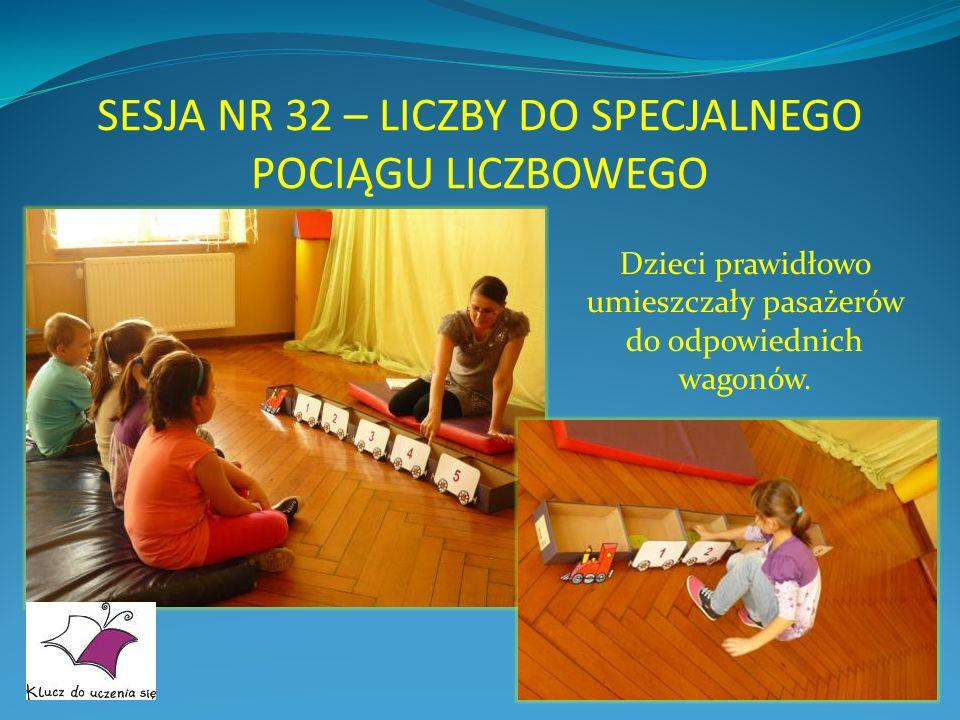SESJA NR 32 – LICZBY DO SPECJALNEGO POCIĄGU LICZBOWEGO Dzieci prawidłowo umieszczały pasażerów do odpowiednich wagonów.