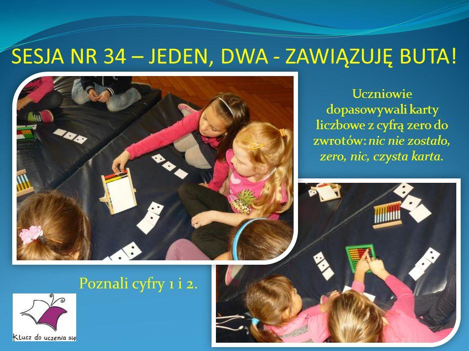 SESJA NR 34 – JEDEN, DWA - ZAWIĄZUJĘ BUTA! Uczniowie dopasowywali karty liczbowe z cyfrą zero do zwrotów: nic nie zostało, zero, nic, czysta karta. Po