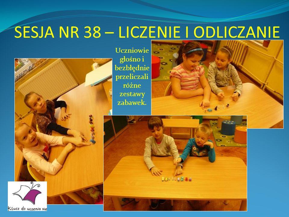 SESJA NR 38 – LICZENIE I ODLICZANIE Uczniowie głośno i bezbłędnie przeliczali różne zestawy zabawek.