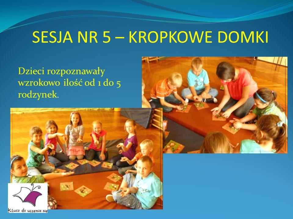 SESJA NR 5 – KROPKOWE DOMKI Dzieci rozpoznawały wzrokowo ilość od 1 do 5 rodzynek.