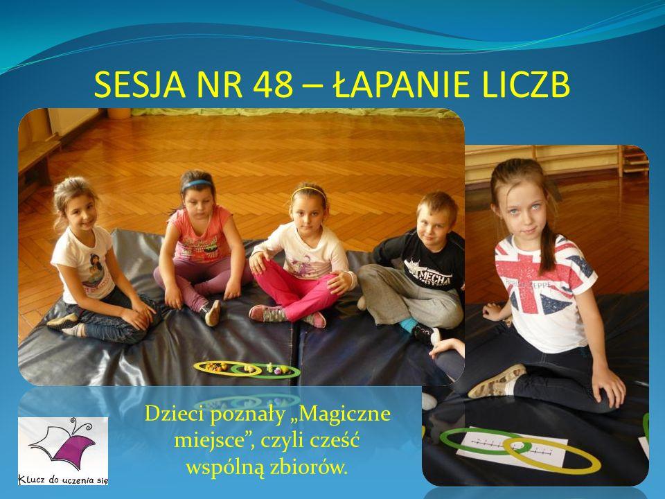 SESJA NR 48 – ŁAPANIE LICZB Dzieci poznały Magiczne miejsce, czyli cześć wspólną zbiorów.