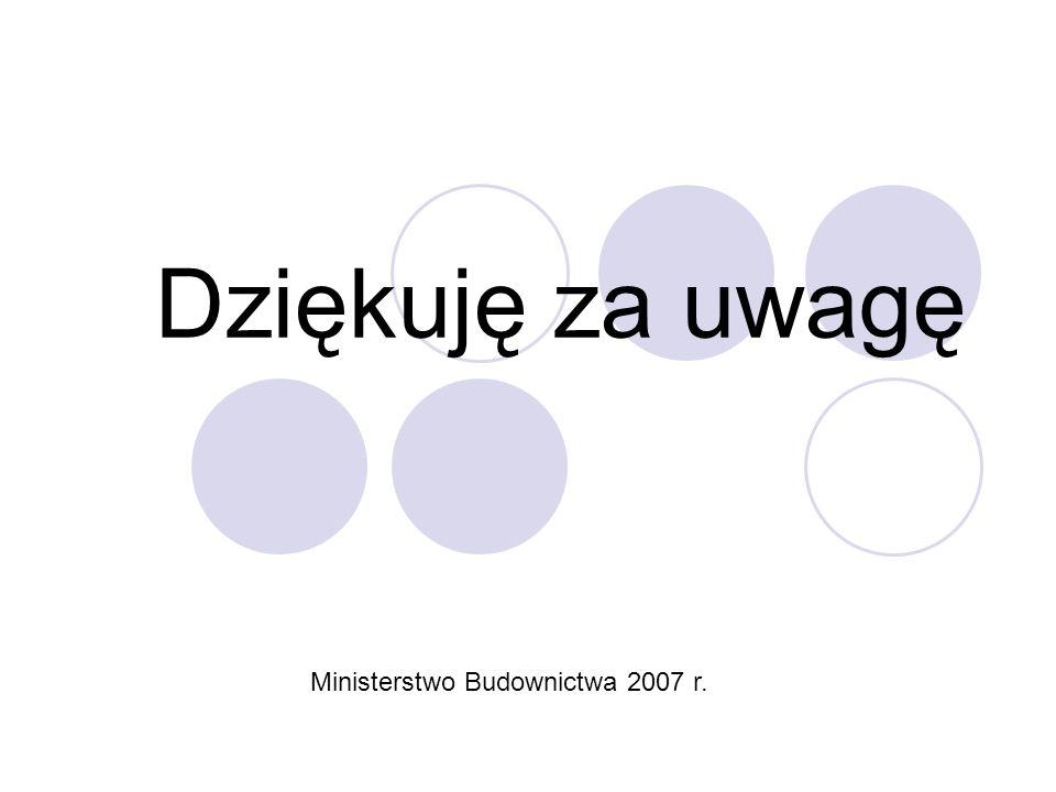 Dziękuję za uwagę Ministerstwo Budownictwa 2007 r.