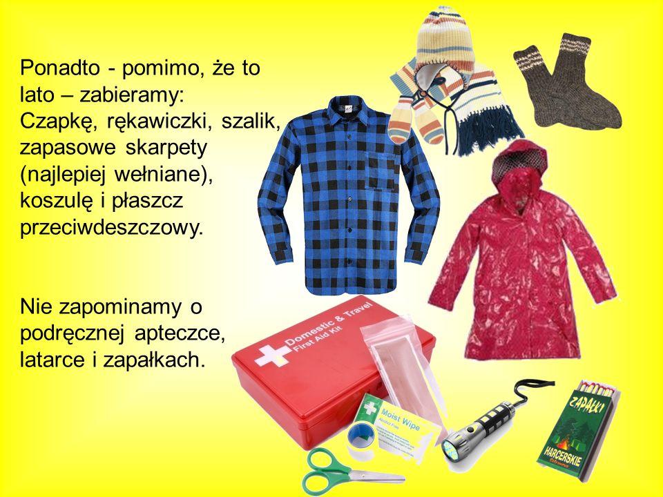 Ponadto - pomimo, że to lato – zabieramy: Czapkę, rękawiczki, szalik, zapasowe skarpety (najlepiej wełniane), koszulę i płaszcz przeciwdeszczowy. Nie