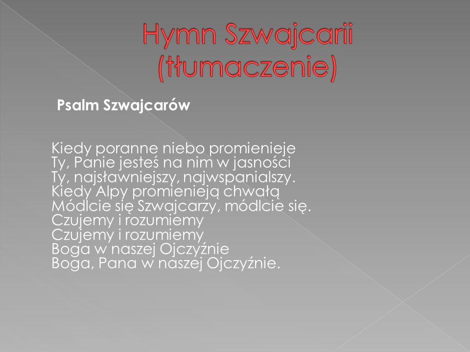 Psalm Szwajcarów Kiedy poranne niebo promienieje Ty, Panie jesteś na nim w jasności Ty, najsławniejszy, najwspanialszy.
