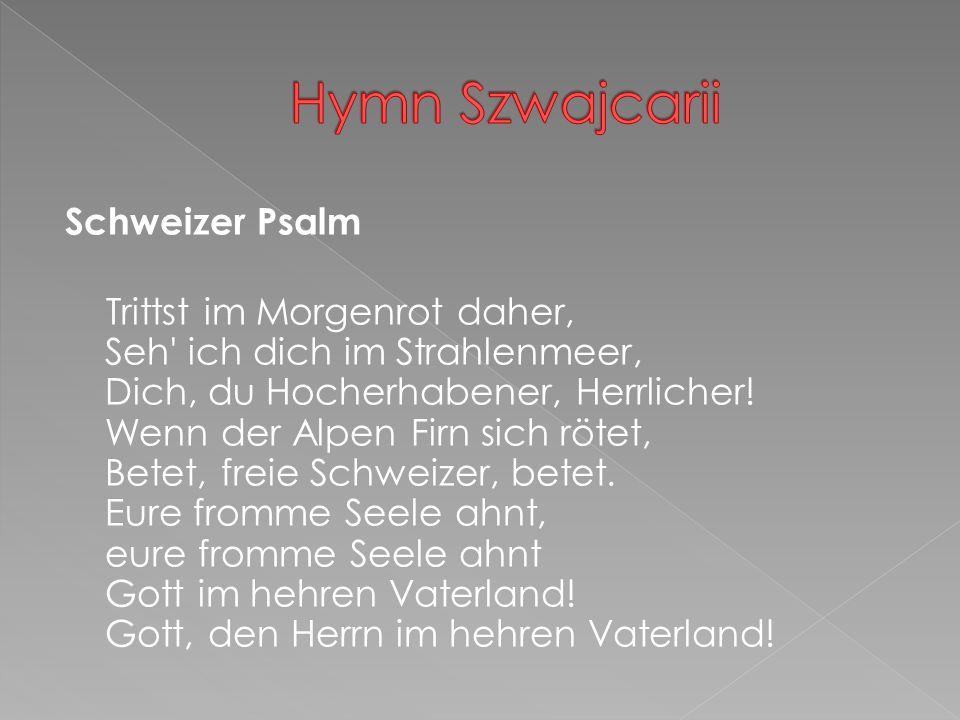Schweizer Psalm Trittst im Morgenrot daher, Seh ich dich im Strahlenmeer, Dich, du Hocherhabener, Herrlicher.