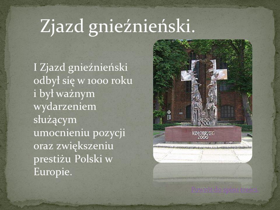 Zjazd gnieźnieński. I Zjazd gnieźnieński odbył się w 1000 roku i był ważnym wydarzeniem służącym umocnieniu pozycji oraz zwiększeniu prestiżu Polski w