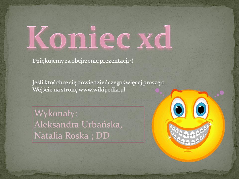 Dziękujemy za obejrzenie prezentacji ;) Jeśli ktoś chce się dowiedzieć czegoś więcej proszę o Wejście na stronę www.wikipedia.pl Wykonały: Aleksandra