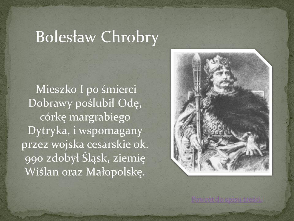 Mieszko I po śmierci Dobrawy poślubił Odę, córkę margrabiego Dytryka, i wspomagany przez wojska cesarskie ok. 990 zdobył Śląsk, ziemię Wiślan oraz Mał