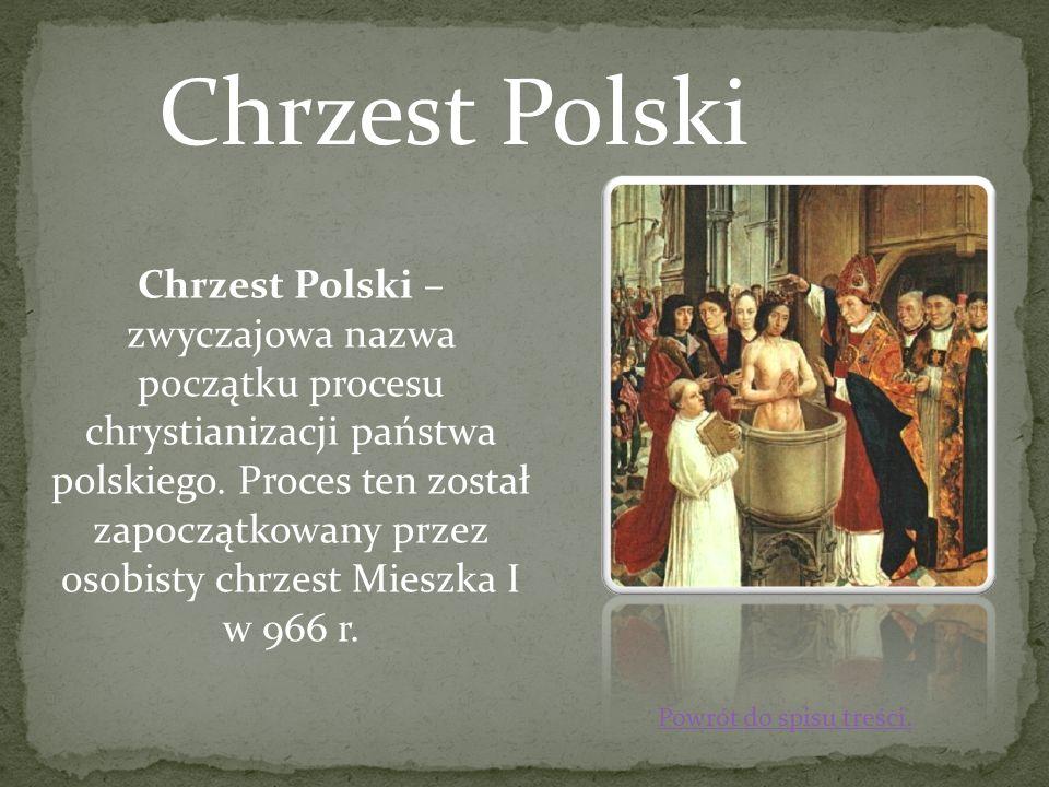 Chrzest Polski Chrzest Polski – zwyczajowa nazwa początku procesu chrystianizacji państwa polskiego. Proces ten został zapoczątkowany przez osobisty c