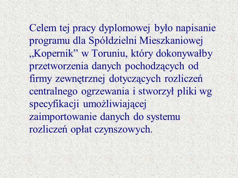 Celem tej pracy dyplomowej było napisanie programu dla Spółdzielni Mieszkaniowej Kopernik w Toruniu, który dokonywałby przetworzenia danych pochodzących od firmy zewnętrznej dotyczących rozliczeń centralnego ogrzewania i stworzył pliki wg specyfikacji umożliwiającej zaimportowanie danych do systemu rozliczeń opłat czynszowych.