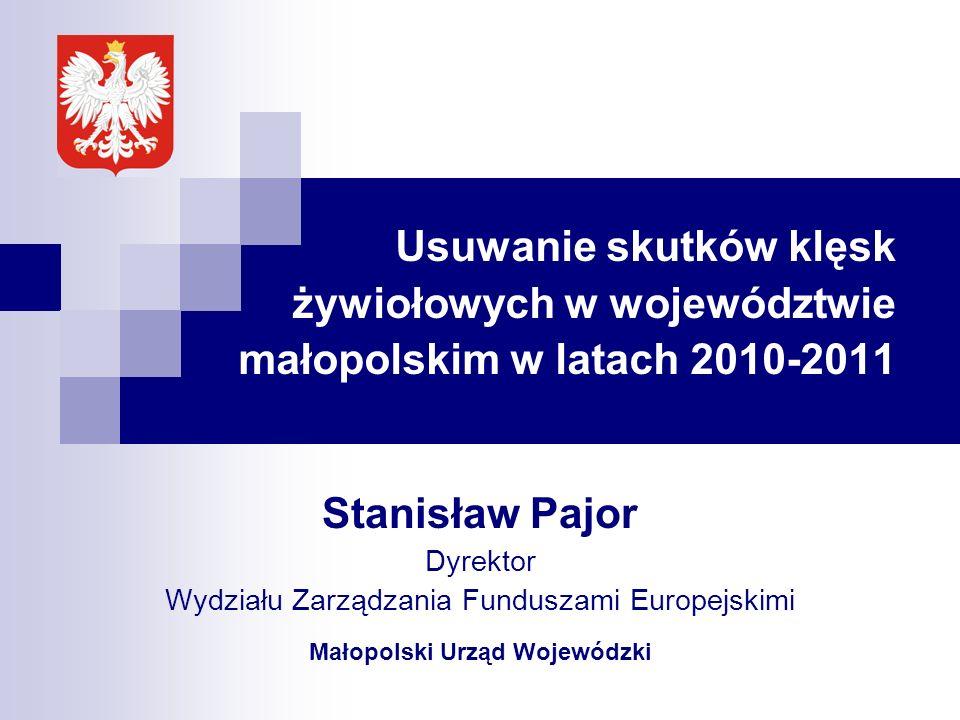 Stanisław Pajor Dyrektor Wydziału Zarządzania Funduszami Europejskimi Małopolski Urząd Wojewódzki Usuwanie skutków klęsk żywiołowych w województwie ma
