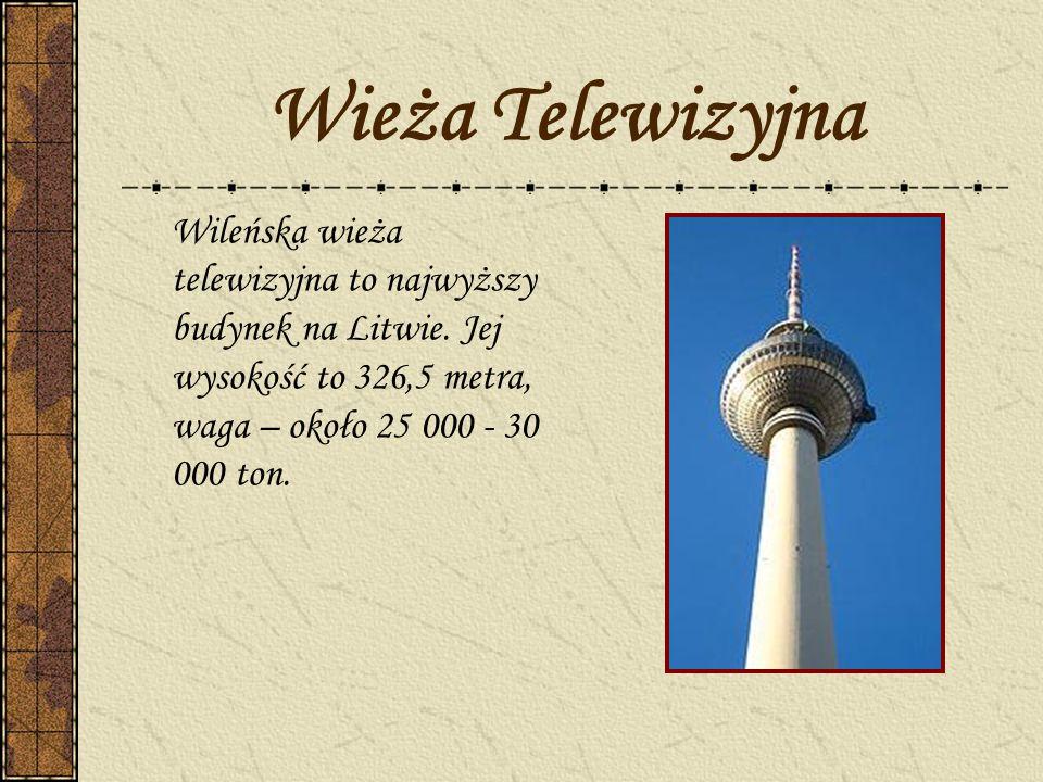 Wieża Telewizyjna Wileńska wieża telewizyjna to najwyższy budynek na Litwie. Jej wysokość to 326,5 metra, waga – około 25 000 - 30 000 ton.