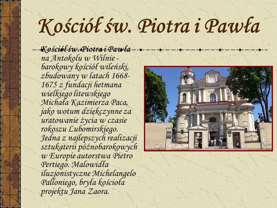 Kościół św. Piotra i Pawła Kościół św. Piotra i Pawła na Antokolu w Wilnie - barokowy kościół wileński, zbudowany w latach 1668- 1675 z fundacji hetma