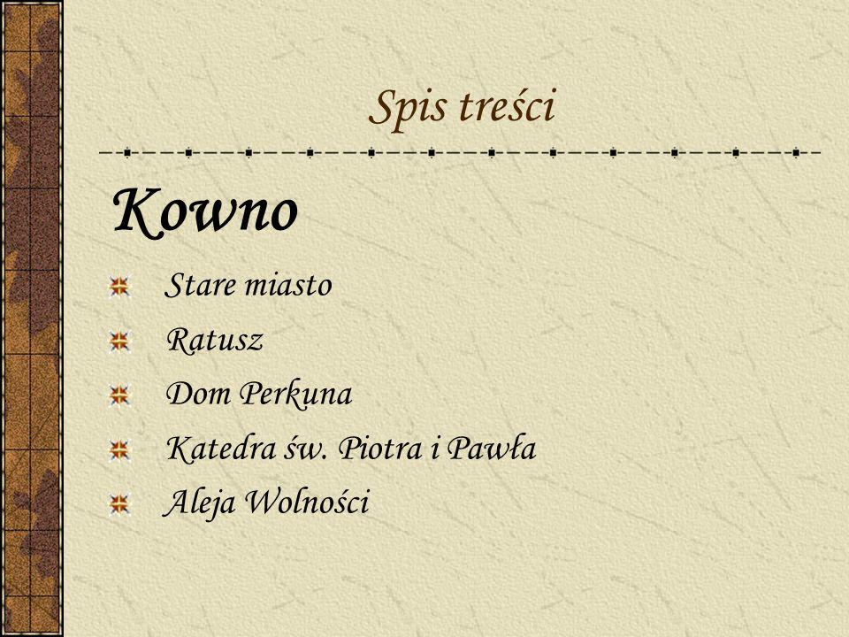 Spis treści Kowno Stare miasto Ratusz Dom Perkuna Katedra św. Piotra i Pawła Aleja Wolności