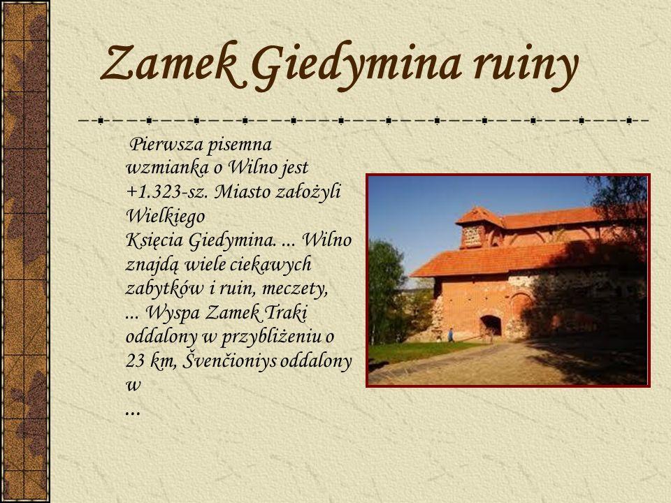 Zamek Giedymina ruiny Pierwsza pisemna wzmianka o Wilno jest +1.323-sz. Miasto założyli Wielkiego Księcia Giedymina.... Wilno znajdą wiele ciekawych z