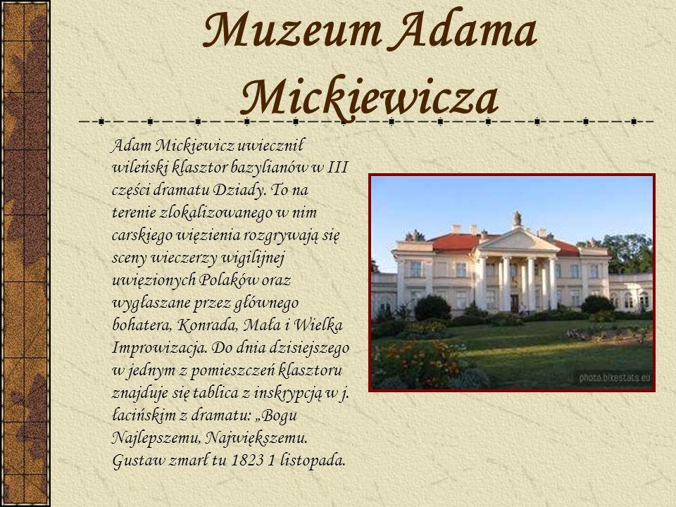 Muzeum Adama Mickiewicza Adam Mickiewicz uwiecznił wileński klasztor bazylianów w III części dramatu Dziady. To na terenie zlokalizowanego w nim carsk