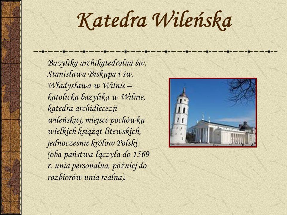 Katedra Wileńska Bazylika archikatedralna św. Stanisława Biskupa i św. Władysława w Wilnie – katolicka bazylika w Wilnie, katedra archidiecezji wileńs