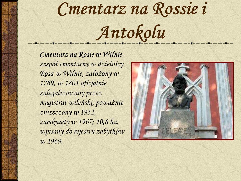 Cmentarz na Rossie i Antokolu Cmentarz na Rosie w Wilnie- zespół cmentarny w dzielnicy Rosa w Wilnie, założony w 1769, w 1801 oficjalnie zalegalizowan