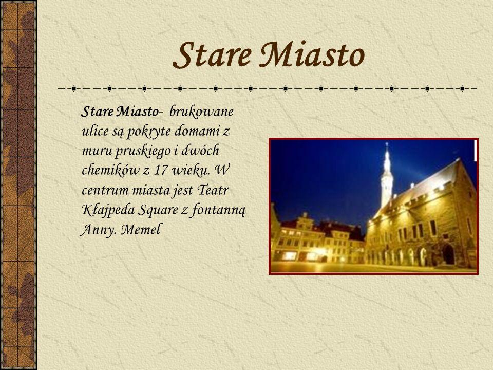 Stare Miasto Stare Miasto- brukowane ulice są pokryte domami z muru pruskiego i dwóch chemików z 17 wieku. W centrum miasta jest Teatr Kłajpeda Square
