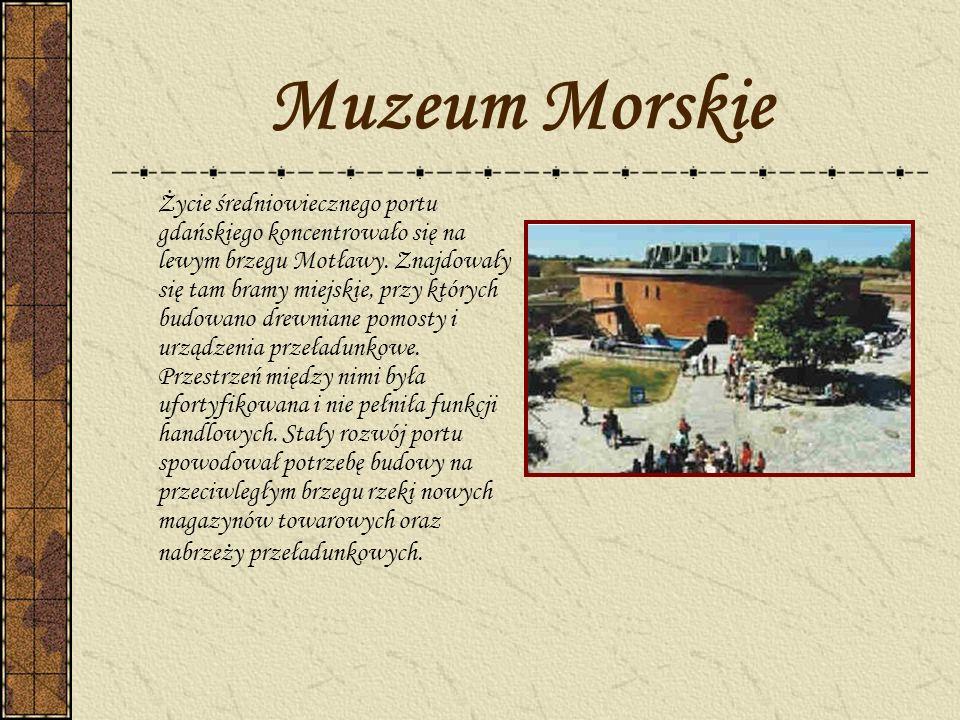 Muzeum Morskie Życie średniowiecznego portu gdańskiego koncentrowało się na lewym brzegu Motławy. Znajdowały się tam bramy miejskie, przy których budo