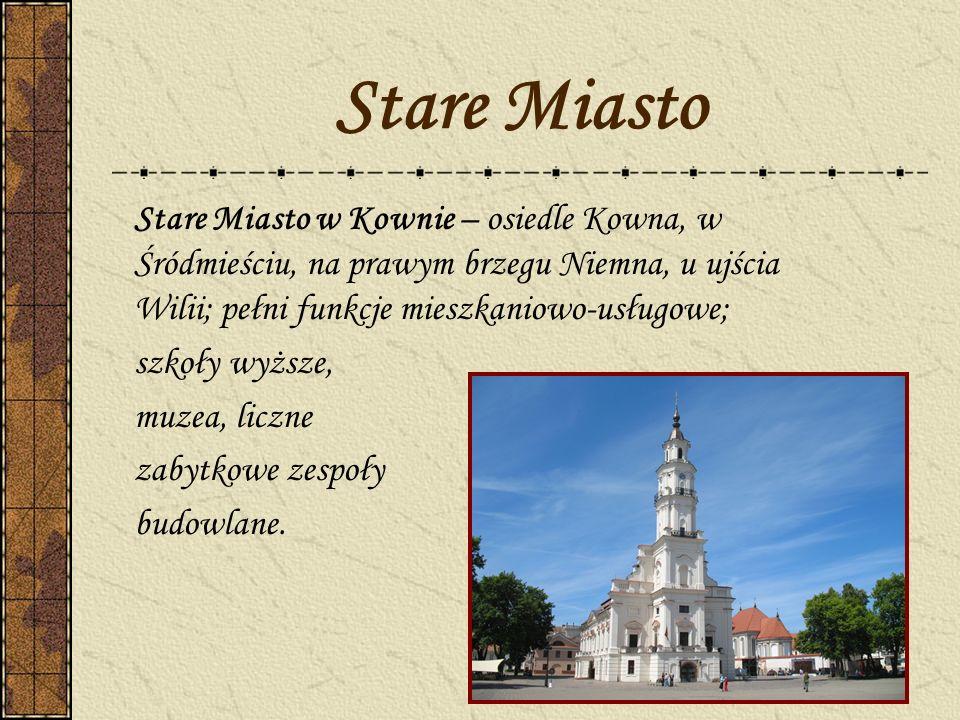 Stare Miasto Stare Miasto w Kownie – osiedle Kowna, w Śródmieściu, na prawym brzegu Niemna, u ujścia Wilii; pełni funkcje mieszkaniowo-usługowe; szkoł