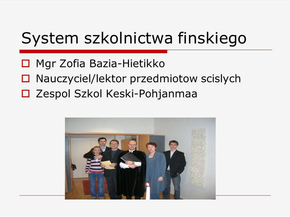 System szkolnictwa finskiego Mgr Zofia Bazia-Hietikko Nauczyciel/lektor przedmiotow scislych Zespol Szkol Keski-Pohjanmaa