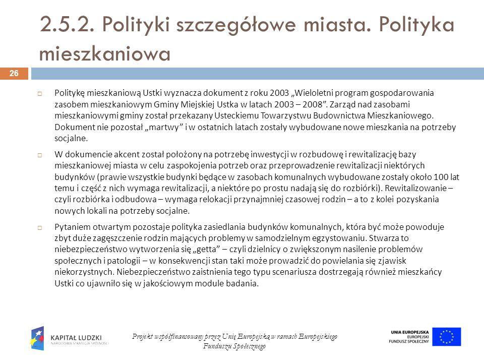 2.5.2. Polityki szczegółowe miasta. Polityka mieszkaniowa Politykę mieszkaniową Ustki wyznacza dokument z roku 2003 Wieloletni program gospodarowania