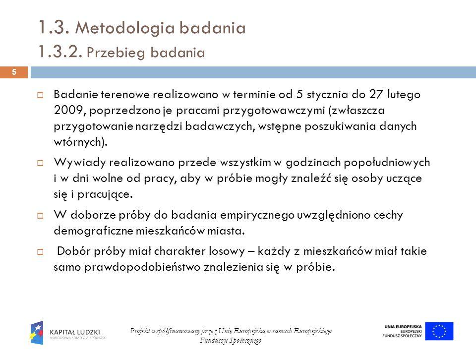 1.3. Metodologia badania 1.3.2. Przebieg badania Badanie terenowe realizowano w terminie od 5 stycznia do 27 lutego 2009, poprzedzono je pracami przyg