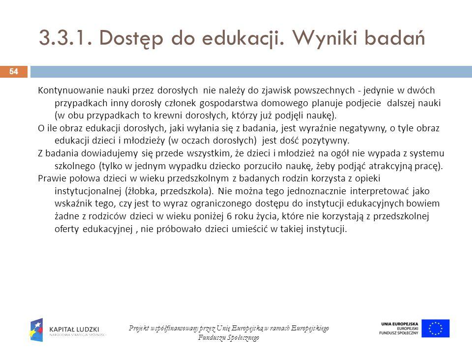 3.3.1. Dostęp do edukacji. Wyniki badań 54 Projekt współfinansowany przez Unię Europejską w ramach Europejskiego Funduszu Społecznego Kontynuowanie na