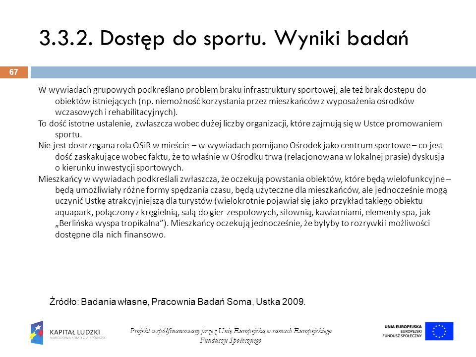 3.3.2. Dostęp do sportu. Wyniki badań 67 Projekt współfinansowany przez Unię Europejską w ramach Europejskiego Funduszu Społecznego W wywiadach grupow