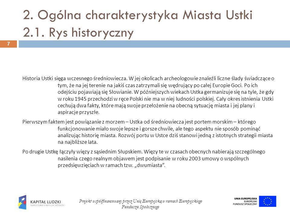 2. Ogólna charakterystyka Miasta Ustki 2.1. Rys historyczny 7 Projekt współfinansowany przez Unię Europejską w ramach Europejskiego Funduszu Społeczne