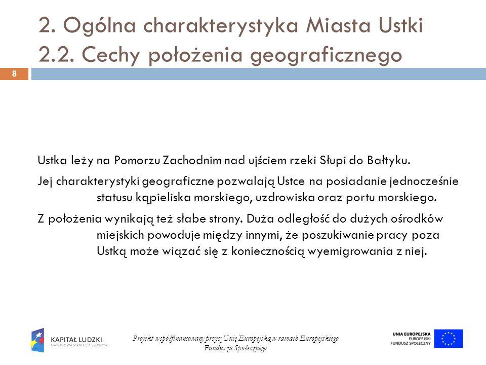 2. Ogólna charakterystyka Miasta Ustki 2.2. Cechy położenia geograficznego 8 Projekt współfinansowany przez Unię Europejską w ramach Europejskiego Fun