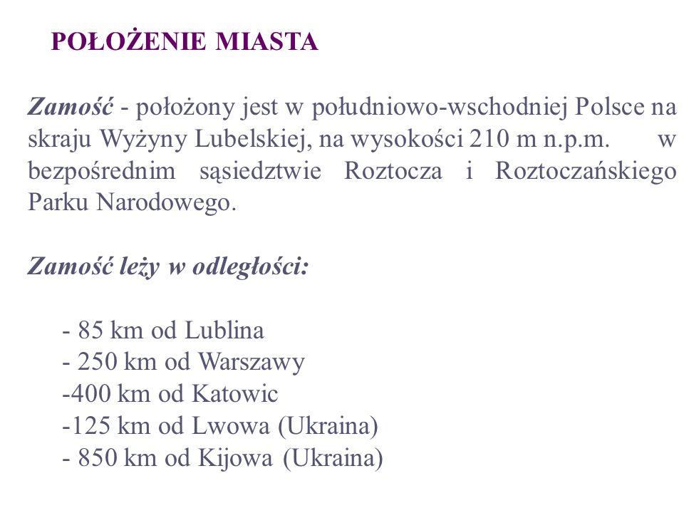 POŁOŻENIE MIASTA Zamość - położony jest w południowo-wschodniej Polsce na skraju Wyżyny Lubelskiej, na wysokości 210 m n.p.m. w bezpośrednim sąsiedztw