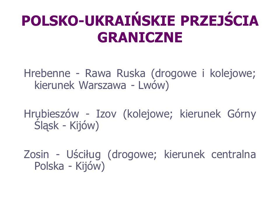 POLSKO-UKRAIŃSKIE PRZEJŚCIA GRANICZNE Hrebenne - Rawa Ruska (drogowe i kolejowe; kierunek Warszawa - Lwów) Hrubieszów - Izov (kolejowe; kierunek Górny