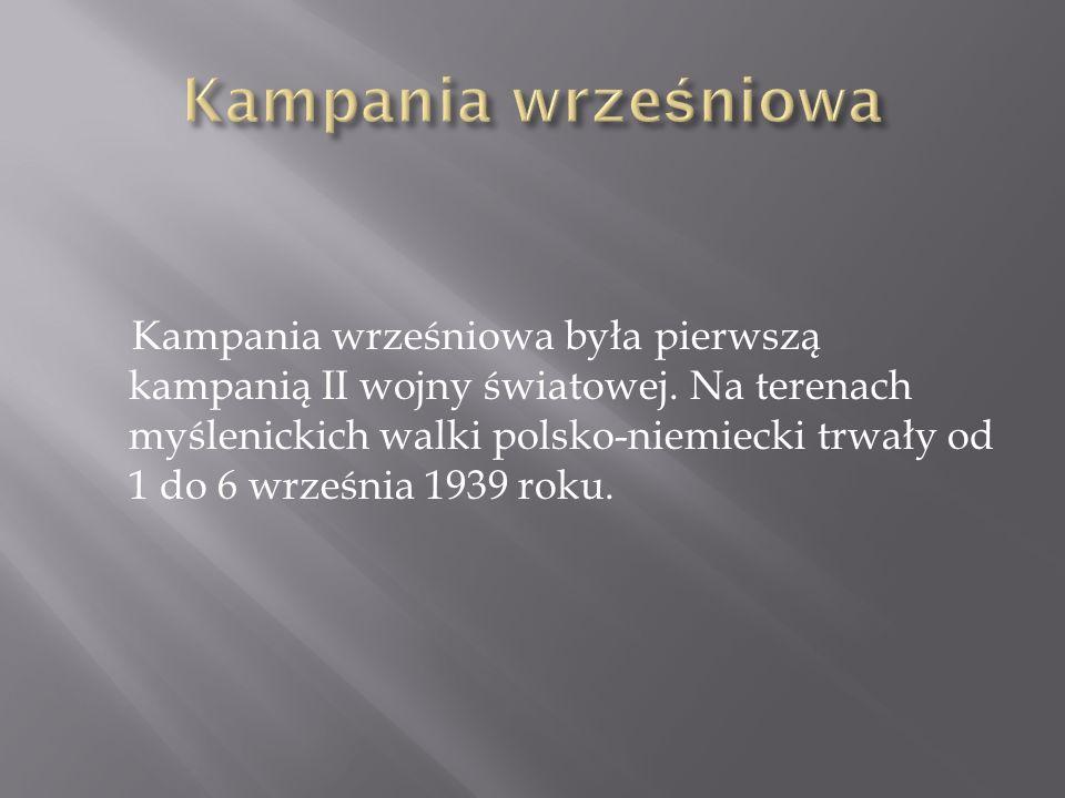 Kampania wrześniowa była pierwszą kampanią II wojny światowej. Na terenach myślenickich walki polsko-niemiecki trwały od 1 do 6 września 1939 roku.