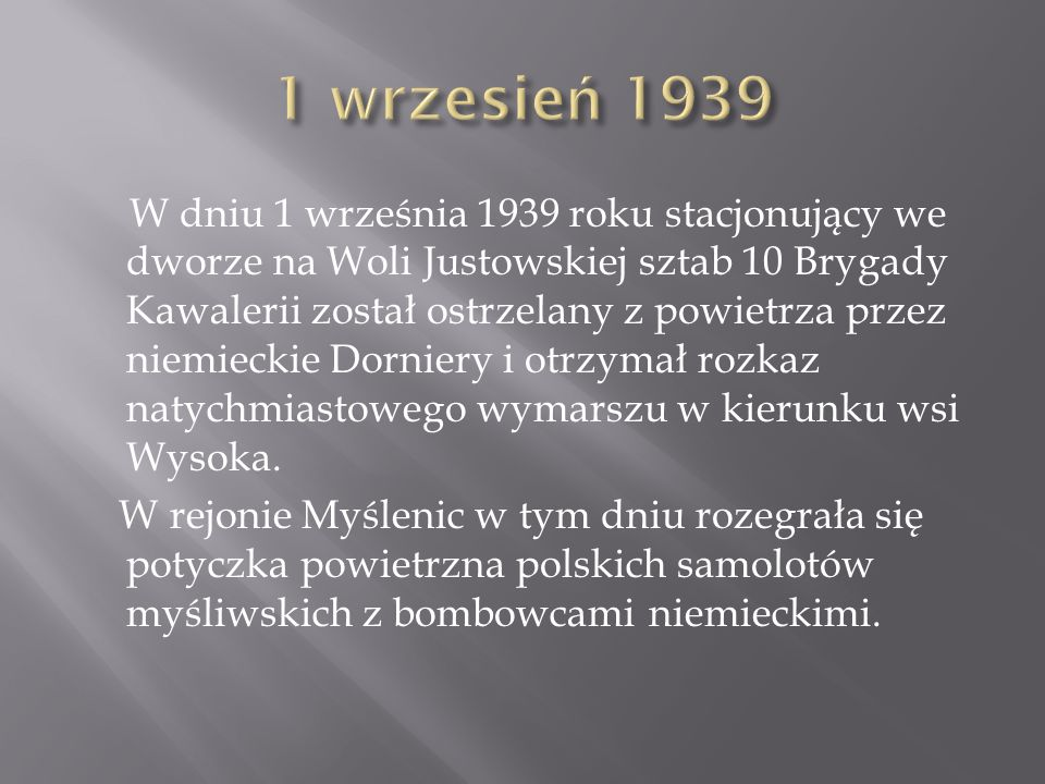 W dniu 1 września 1939 roku stacjonujący we dworze na Woli Justowskiej sztab 10 Brygady Kawalerii został ostrzelany z powietrza przez niemieckie Dorni
