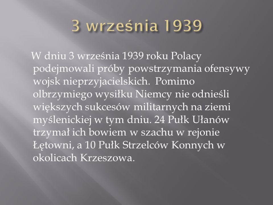 W dniu 3 września 1939 roku Polacy podejmowali próby powstrzymania ofensywy wojsk nieprzyjacielskich. Pomimo olbrzymiego wysiłku Niemcy nie odnieśli w
