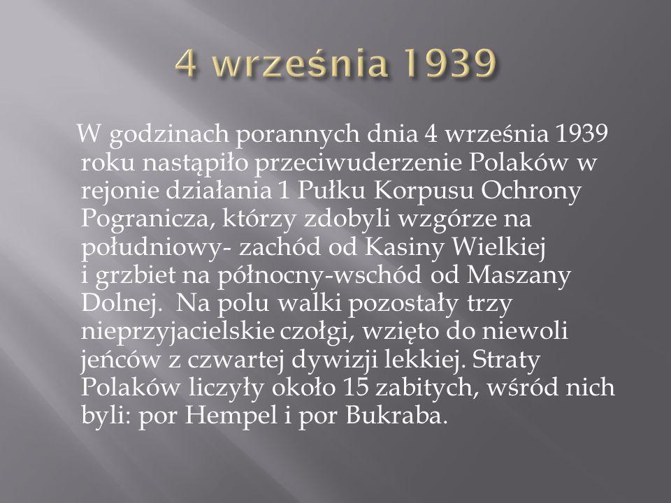 W godzinach porannych dnia 4 września 1939 roku nastąpiło przeciwuderzenie Polaków w rejonie działania 1 Pułku Korpusu Ochrony Pogranicza, którzy zdob