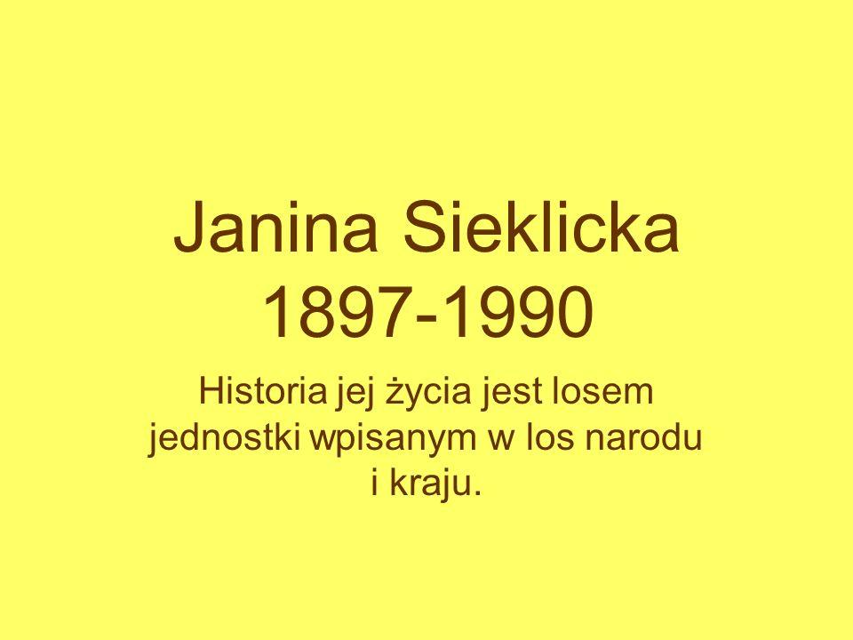 Janina Sieklicka 1897-1990 Historia jej życia jest losem jednostki wpisanym w los narodu i kraju.