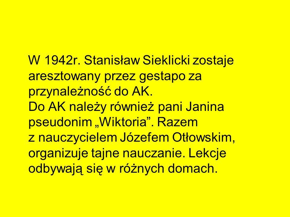 W 1942r. Stanisław Sieklicki zostaje aresztowany przez gestapo za przynależność do AK. Do AK należy również pani Janina pseudonim Wiktoria. Razem z na