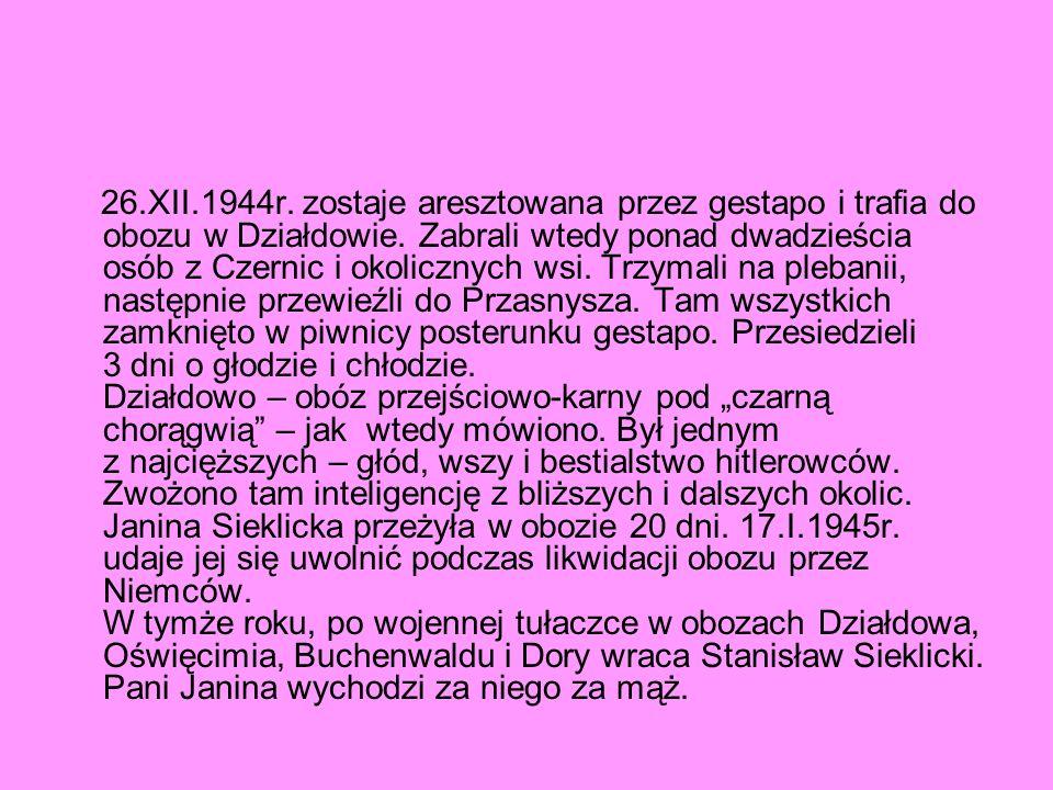 26.XII.1944r. zostaje aresztowana przez gestapo i trafia do obozu w Działdowie. Zabrali wtedy ponad dwadzieścia osób z Czernic i okolicznych wsi. Trzy