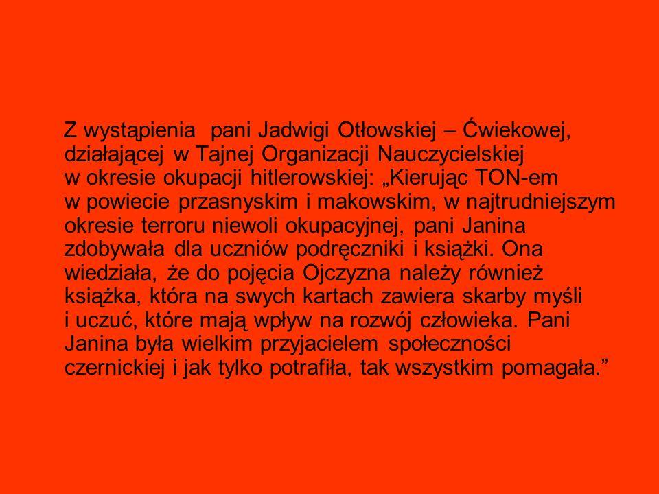 Z wystąpienia pani Jadwigi Otłowskiej – Ćwiekowej, działającej w Tajnej Organizacji Nauczycielskiej w okresie okupacji hitlerowskiej: Kierując TON-em