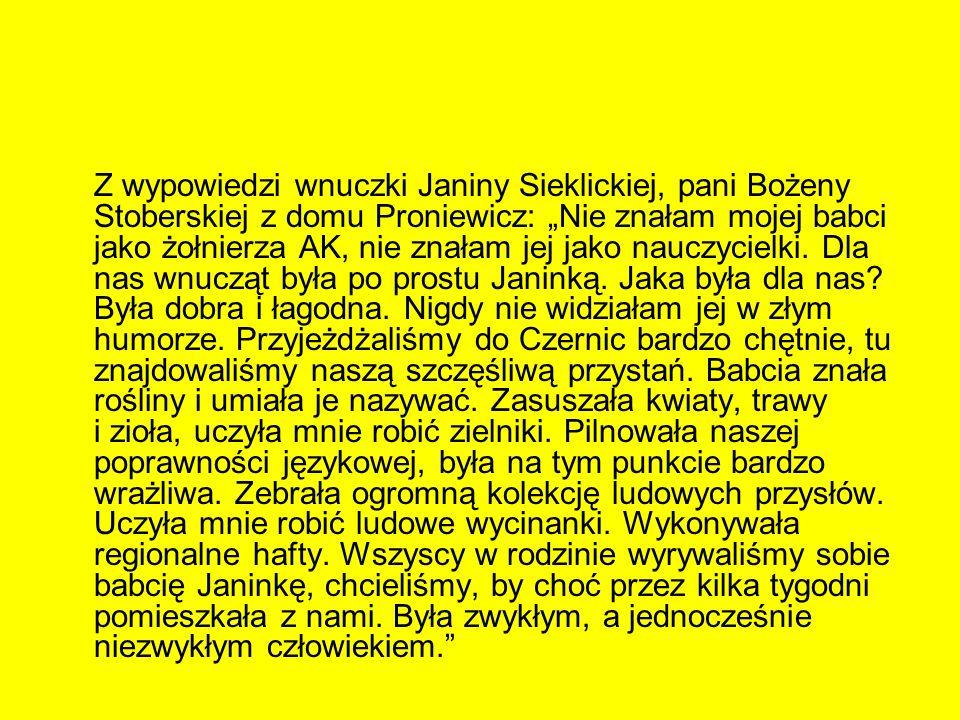 Z wypowiedzi wnuczki Janiny Sieklickiej, pani Bożeny Stoberskiej z domu Proniewicz: Nie znałam mojej babci jako żołnierza AK, nie znałam jej jako nauc