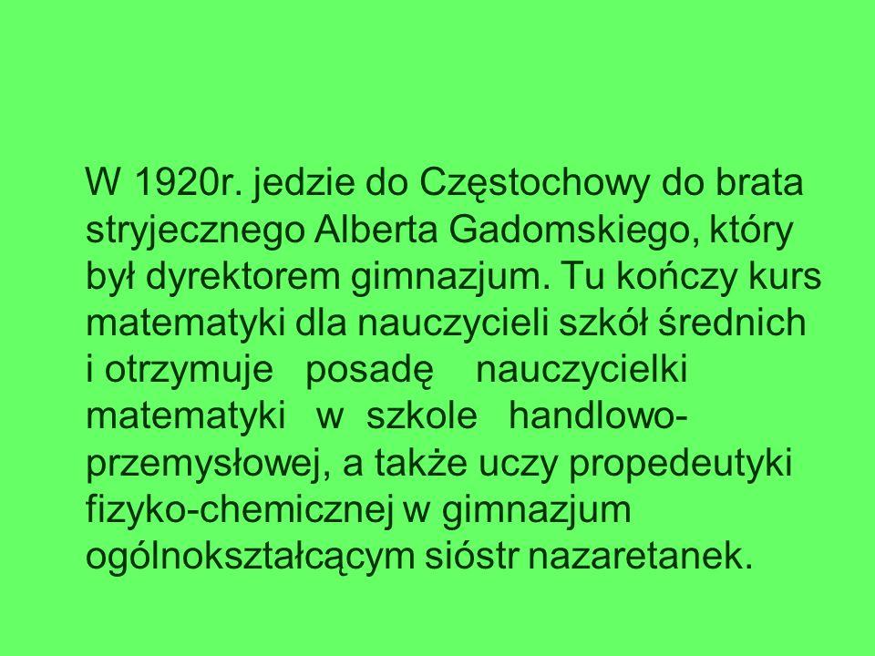 W 1920r. jedzie do Częstochowy do brata stryjecznego Alberta Gadomskiego, który był dyrektorem gimnazjum. Tu kończy kurs matematyki dla nauczycieli sz