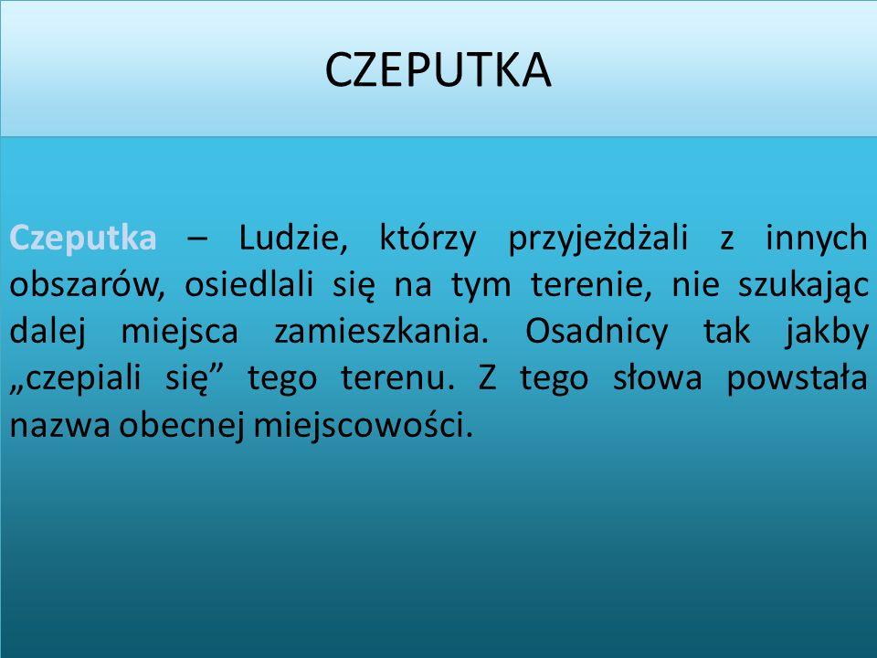 2014-03-02 CZEPUTKA Czeputka – Ludzie, którzy przyjeżdżali z innych obszarów, osiedlali się na tym terenie, nie szukając dalej miejsca zamieszkania.