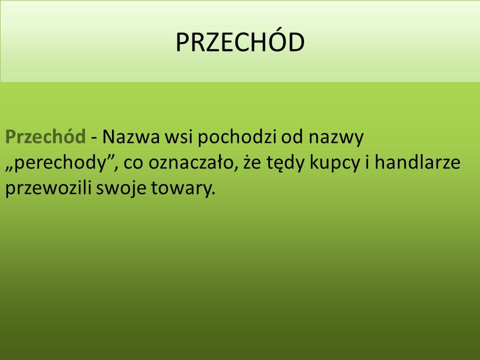 2014-03-02 PRZECHÓD Przechód - Nazwa wsi pochodzi od nazwy perechody, co oznaczało, że tędy kupcy i handlarze przewozili swoje towary.