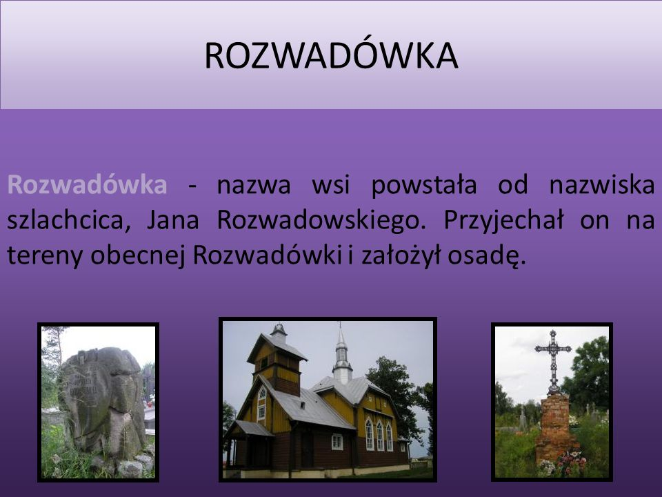 2014-03-02 ROZWADÓWKA Rozwadówka - nazwa wsi powstała od nazwiska szlachcica, Jana Rozwadowskiego.